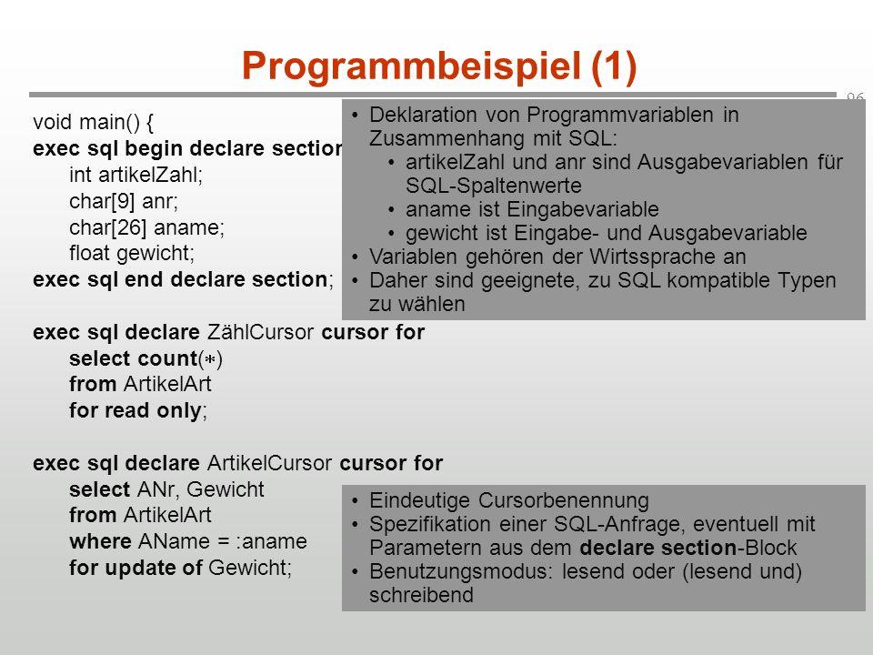 Programmbeispiel (1) void main() { exec sql begin declare section; int artikelZahl; char[9] anr;